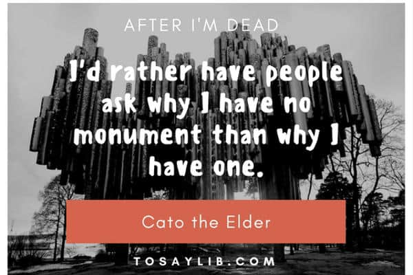 funny quote cato the elder dead monument