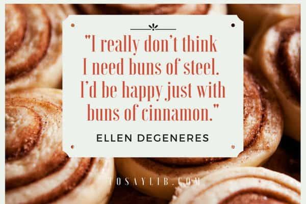 funny quote ellen degeneres cinnamon buns
